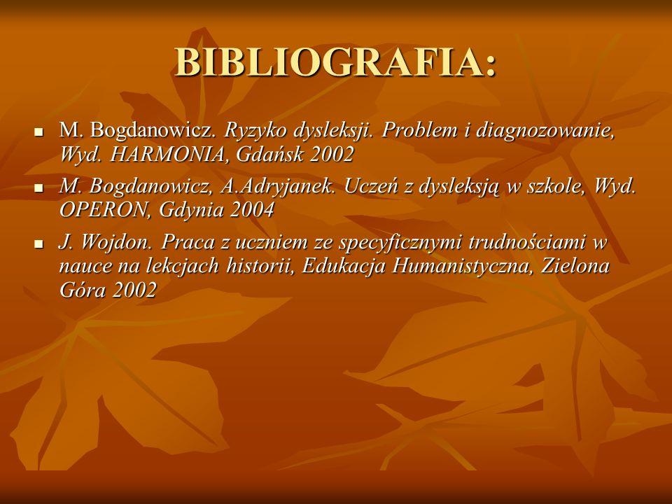BIBLIOGRAFIA: M. Bogdanowicz. Ryzyko dysleksji. Problem i diagnozowanie, Wyd. HARMONIA, Gdańsk 2002 M. Bogdanowicz. Ryzyko dysleksji. Problem i diagno
