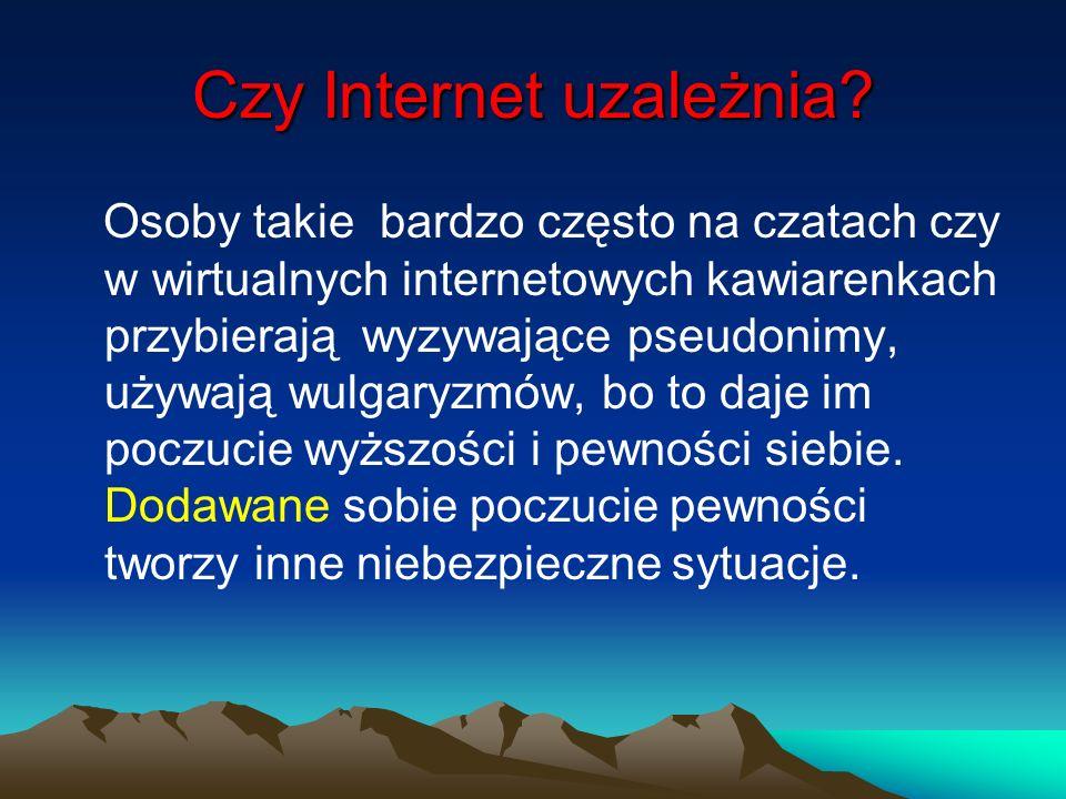 Czy Internet uzależnia? Osoby takie bardzo często na czatach czy w wirtualnych internetowych kawiarenkach przybierają wyzywające pseudonimy, używają w