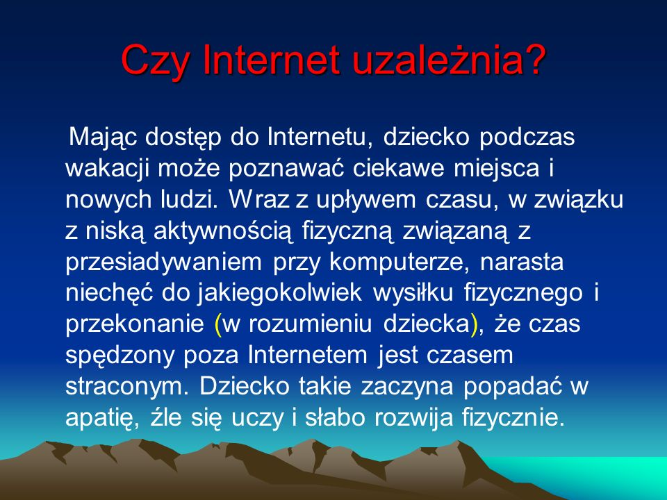Czy Internet uzależnia? Mając dostęp do Internetu, dziecko podczas wakacji może poznawać ciekawe miejsca i nowych ludzi. Wraz z upływem czasu, w związ