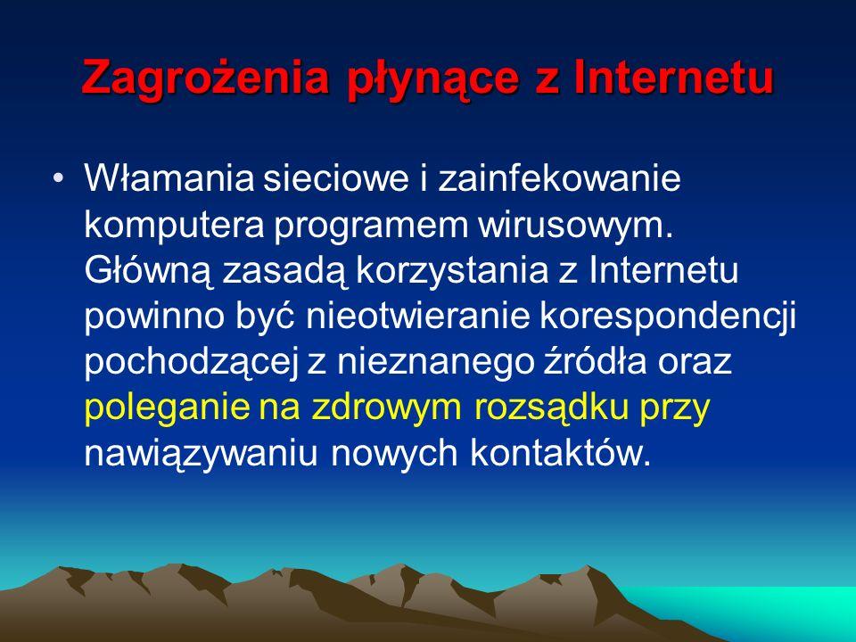 Zagrożenia płynące z Internetu Włamania sieciowe i zainfekowanie komputera programem wirusowym. Główną zasadą korzystania z Internetu powinno być nieo