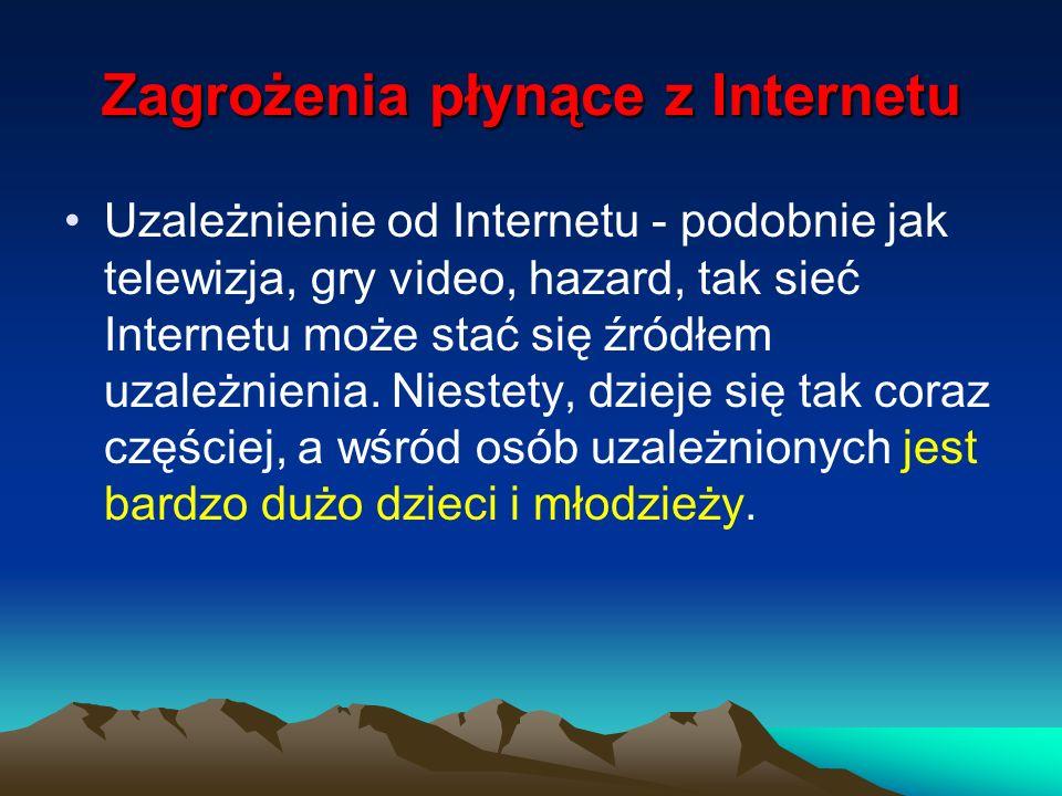 Zagrożenia płynące z Internetu Uzależnienie od Internetu - podobnie jak telewizja, gry video, hazard, tak sieć Internetu może stać się źródłem uzależn