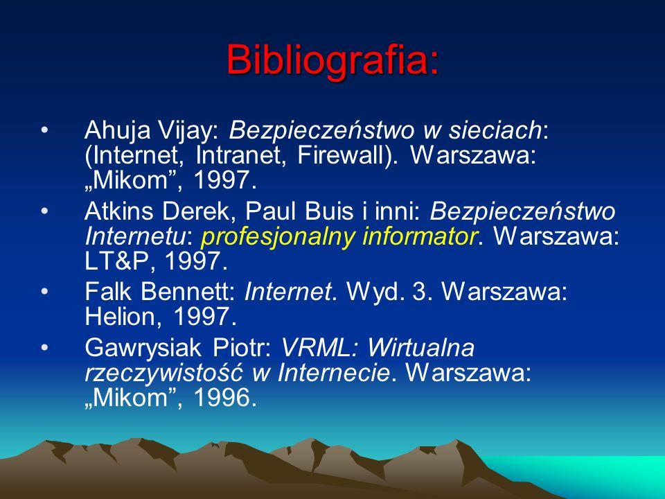 Bibliografia: Ahuja Vijay: Bezpieczeństwo w sieciach: (Internet, Intranet, Firewall). Warszawa: Mikom, 1997. Atkins Derek, Paul Buis i inni: Bezpiecze
