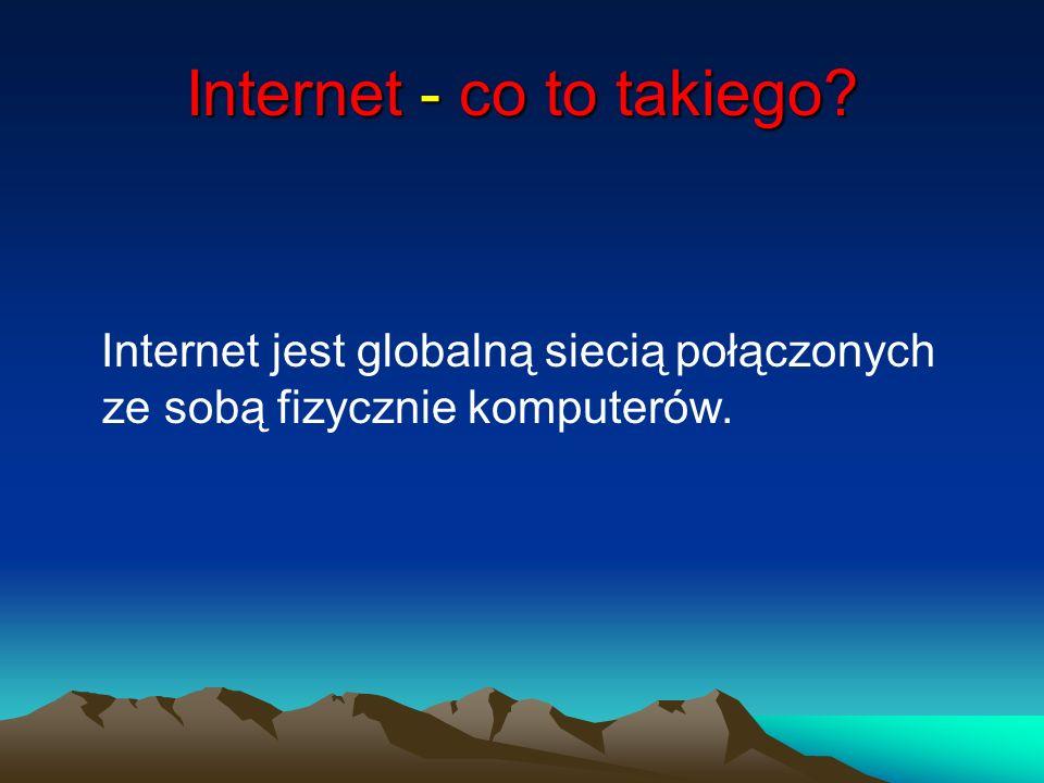Internet - co to takiego? Internet jest globalną siecią połączonych ze sobą fizycznie komputerów.