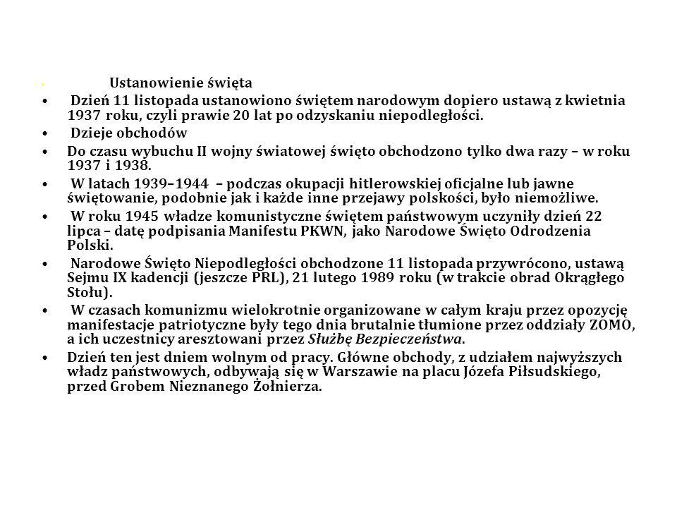Znaczenie daty Obchody Narodowego Święta Niepodległości Odzyskiwanie przez Polskę niepodległości było procesem stopniowym i wybór 11 listopada jest do