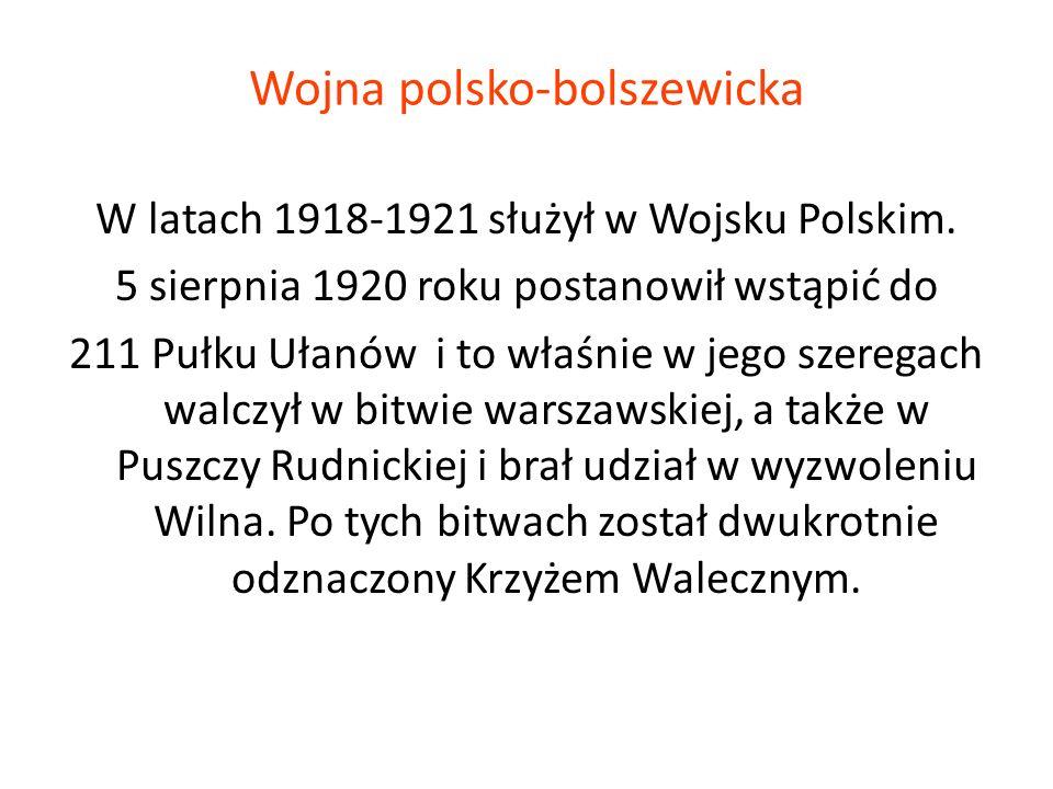 Wojna polsko-bolszewicka W latach 1918-1921 służył w Wojsku Polskim. 5 sierpnia 1920 roku postanowił wstąpić do 211 Pułku Ułanów i to właśnie w jego s