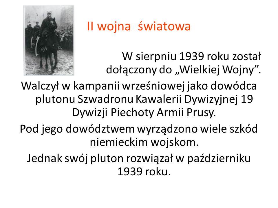 II wojna światowa W sierpniu 1939 roku został dołączony do Wielkiej Wojny. Walczył w kampanii wrześniowej jako dowódca plutonu Szwadronu Kawalerii Dyw