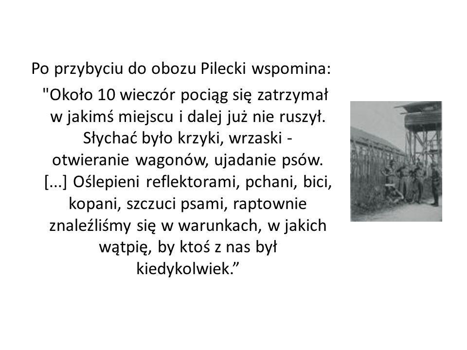 Po przybyciu do obozu Pilecki wspomina: