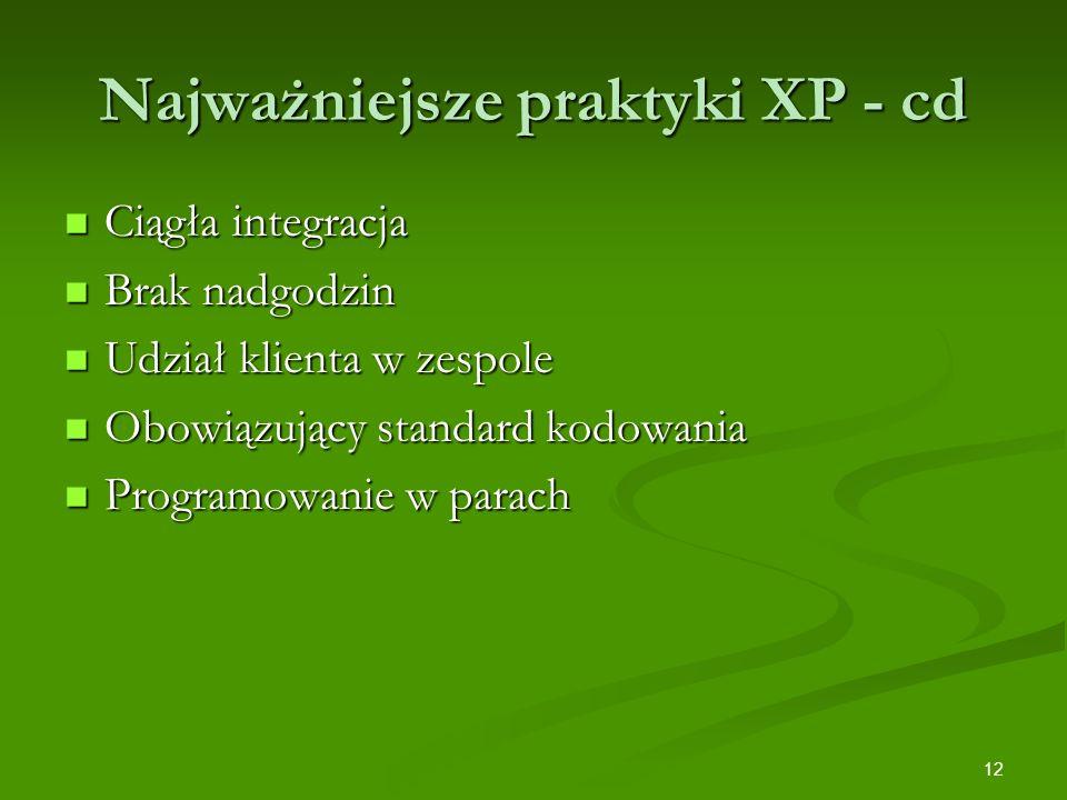 12 Najważniejsze praktyki XP - cd Ciągła integracja Ciągła integracja Brak nadgodzin Brak nadgodzin Udział klienta w zespole Udział klienta w zespole