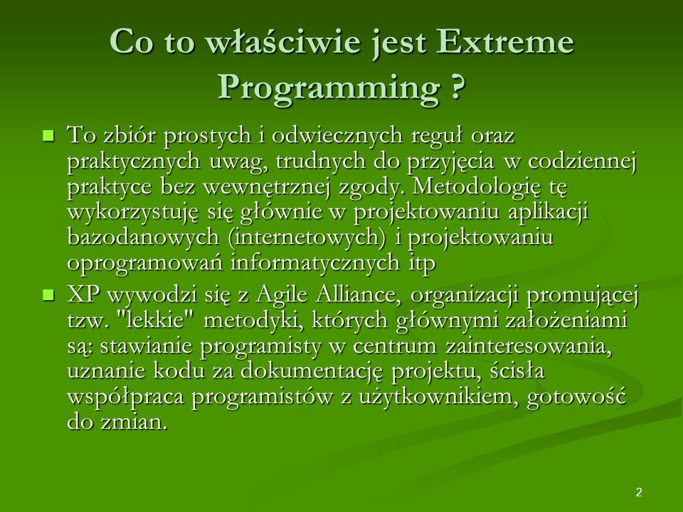 2 Co to właściwie jest Extreme Programming ? To zbiór prostych i odwiecznych reguł oraz praktycznych uwag, trudnych do przyjęcia w codziennej praktyce