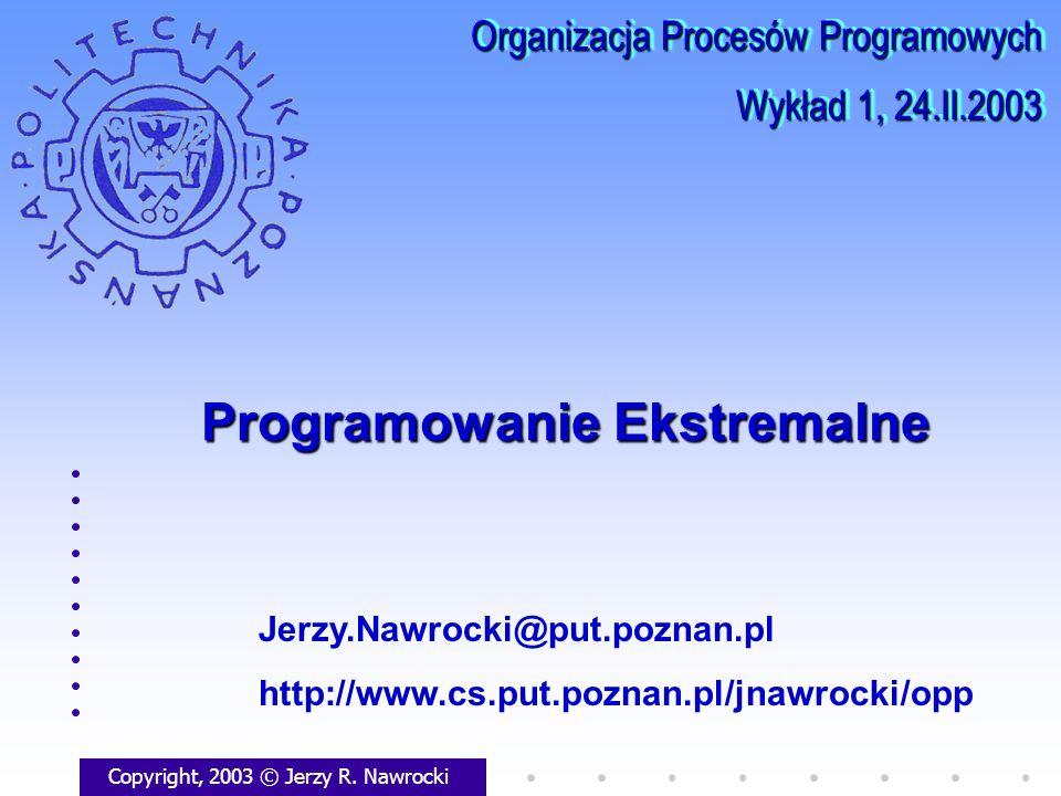 Programowanie Ekstremalne Copyright, 2003 © Jerzy R. Nawrocki Jerzy.Nawrocki@put.poznan.pl http://www.cs.put.poznan.pl/jnawrocki/opp Organizacja Proce
