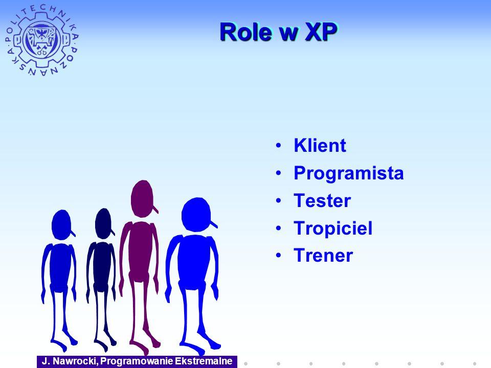 J. Nawrocki, Programowanie Ekstremalne Role w XP Klient Programista Tester Tropiciel Trener