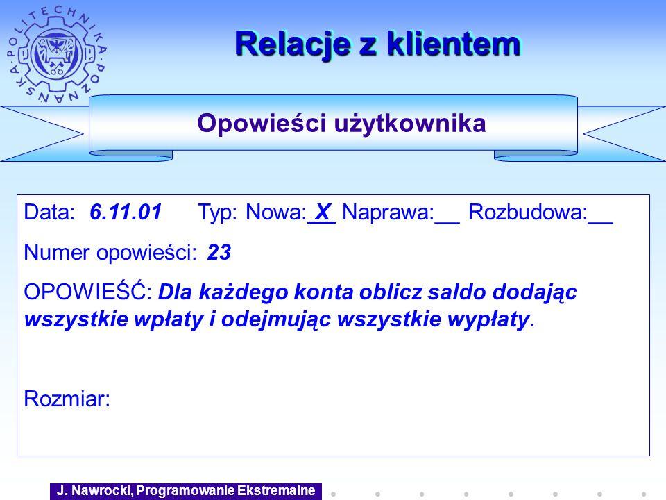 J. Nawrocki, Programowanie Ekstremalne Relacje z klientem Data: 6.11.01 Typ: Nowa: X Naprawa:__ Rozbudowa:__ Numer opowieści: 23 OPOWIEŚĆ: Dla każdego