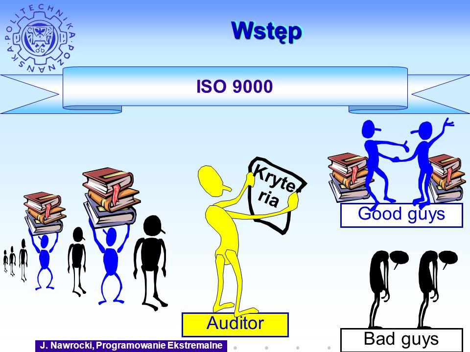 J. Nawrocki, Programowanie Ekstremalne Auditor Good guys WstępWstęp ISO 9000 Kryte- ria Bad guys