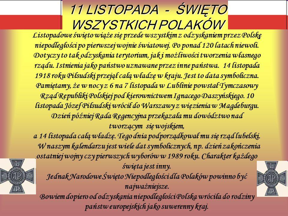 Listopadowe święto wiąże się przede wszystkim z odzyskaniem przez Polskę niepodległości po pierwszej wojnie światowej. Po ponad 120 latach niewoli. Do