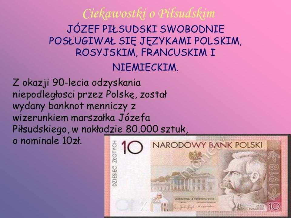 Ciekawostki o Piłsudskim JÓZEF PIŁSUDSKI SWOBODNIE POSŁUGIWAŁ SIĘ JĘZYKAMI POLSKIM, ROSYJSKIM, FRANCUSKIM I NIEMIECKIM. Z okazji 90-lecia odzyskania n