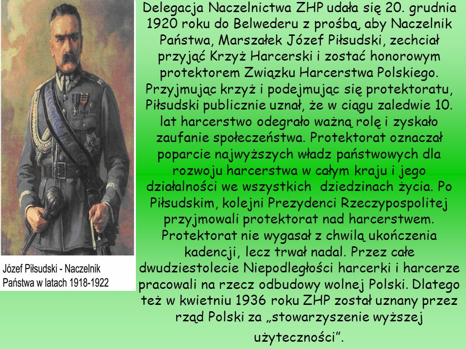Delegacja Naczelnictwa ZHP udała się 20. grudnia 1920 roku do Belwederu z prośbą, aby Naczelnik Państwa, Marszałek Józef Piłsudski, zechciał przyjąć K