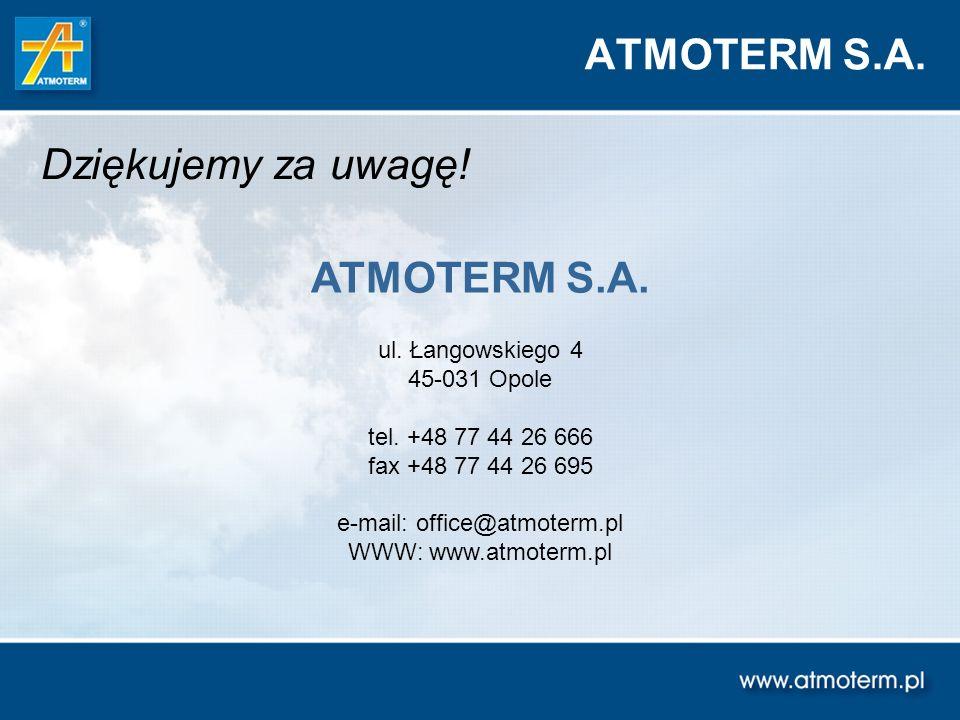 ATMOTERM S.A. ul. Łangowskiego 4 45-031 Opole tel. +48 77 44 26 666 fax +48 77 44 26 695 e-mail: office@atmoterm.pl WWW: www.atmoterm.pl Dziękujemy za