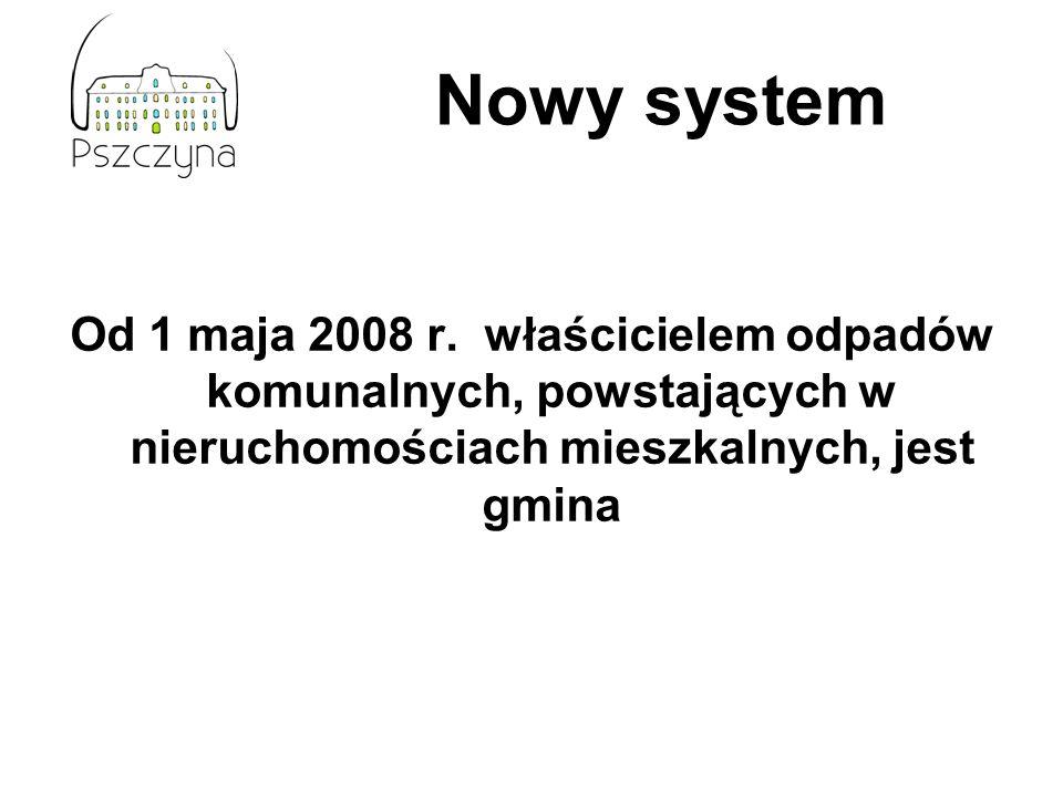 Od 1 maja 2008 r. właścicielem odpadów komunalnych, powstających w nieruchomościach mieszkalnych, jest gmina Nowy system