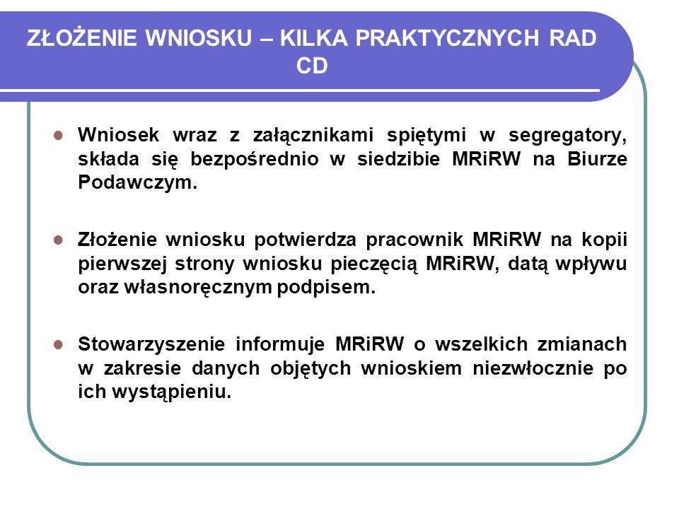 ZŁOŻENIE WNIOSKU – KILKA PRAKTYCZNYCH RAD CD Wniosek wraz z załącznikami spiętymi w segregatory, składa się bezpośrednio w siedzibie MRiRW na Biurze P