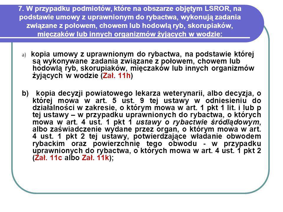 7. W przypadku podmiotów, które na obszarze objętym LSROR, na podstawie umowy z uprawnionym do rybactwa, wykonują zadania związane z połowem, chowem l