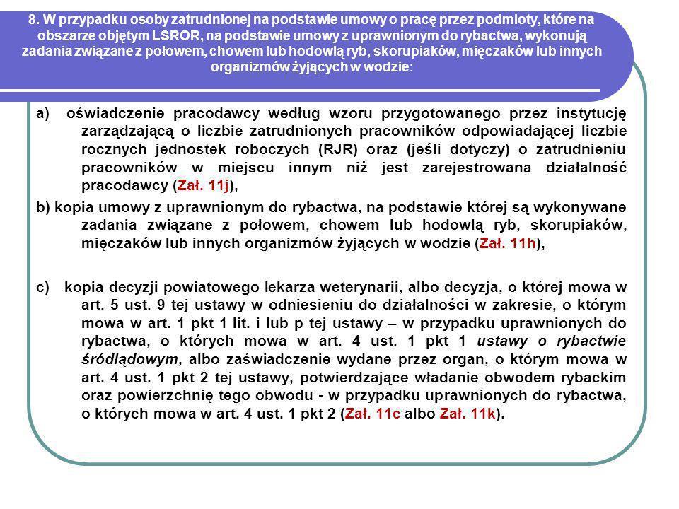 8. W przypadku osoby zatrudnionej na podstawie umowy o pracę przez podmioty, które na obszarze objętym LSROR, na podstawie umowy z uprawnionym do ryba