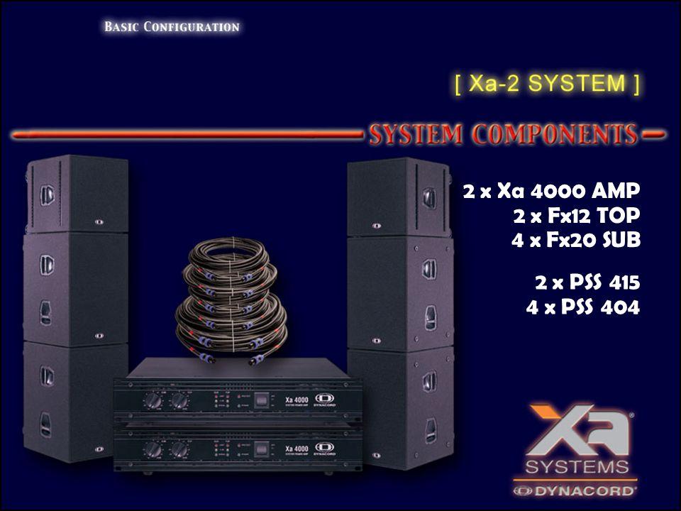 2 x Xa 4000 AMP 2 x Fx12 TOP 4 x Fx20 SUB 2 x PSS 415 4 x PSS 404