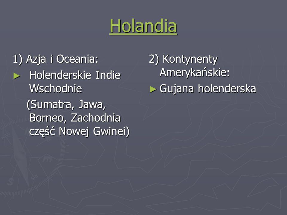 Holandia 1) Azja i Oceania: Holenderskie Indie Wschodnie Holenderskie Indie Wschodnie (Sumatra, Jawa, Borneo, Zachodnia część Nowej Gwinei) (Sumatra,