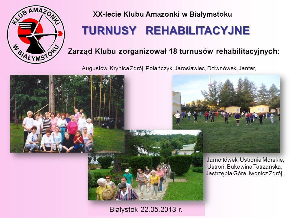XX-lecie Klubu Amazonki w Białymstoku TURNUSY REHABILITACYJNE Zarząd Klubu zorganizował 18 turnusów rehabilitacyjnych: Augustów, Krynica Zdrój, Polańc