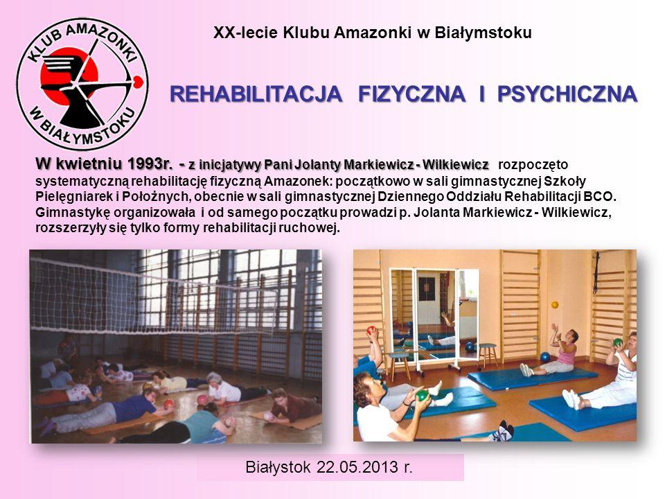 BIAŁYSTOK 6 czerwca 2008 r. XX-lecie Klubu Amazonki w Białymstoku W kwietniu 1993r. - z inicjatywy Pani Jolanty Markiewicz - Wilkiewicz W kwietniu 199