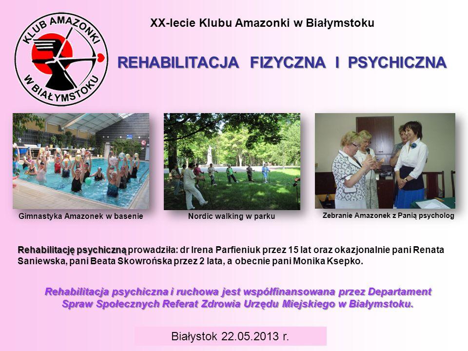 XX-lecie Klubu Amazonki w Białymstoku REHABILITACJA FIZYCZNA I PSYCHICZNA Białystok 22.05.2013 r. Rehabilitacja psychiczna i ruchowa jest współfinanso