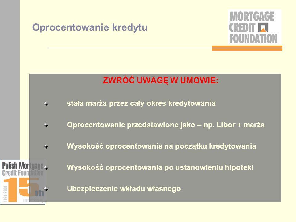 Oprocentowanie kredytu ZWRÓĆ UWAGĘ W UMOWIE: stała marża przez cały okres kredytowania Oprocentowanie przedstawione jako – np. Libor + marża Wysokość