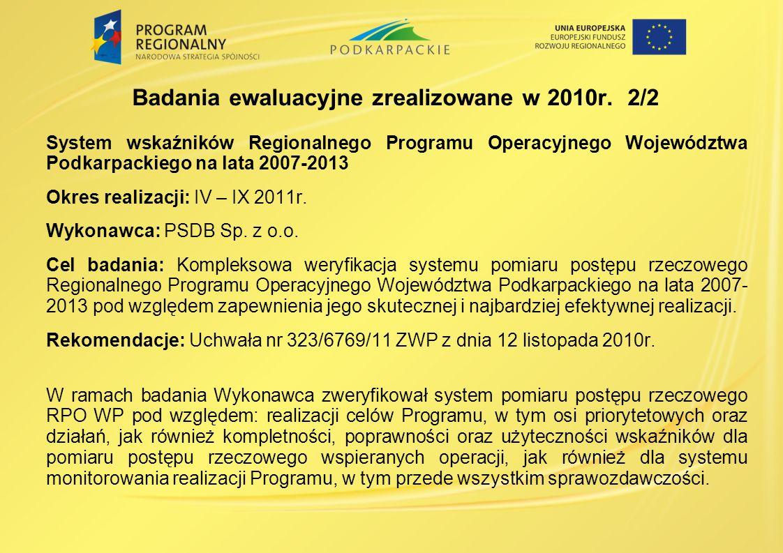 System wskaźników Regionalnego Programu Operacyjnego Województwa Podkarpackiego na lata 2007-2013 Okres realizacji: IV – IX 2011r. Wykonawca: PSDB Sp.