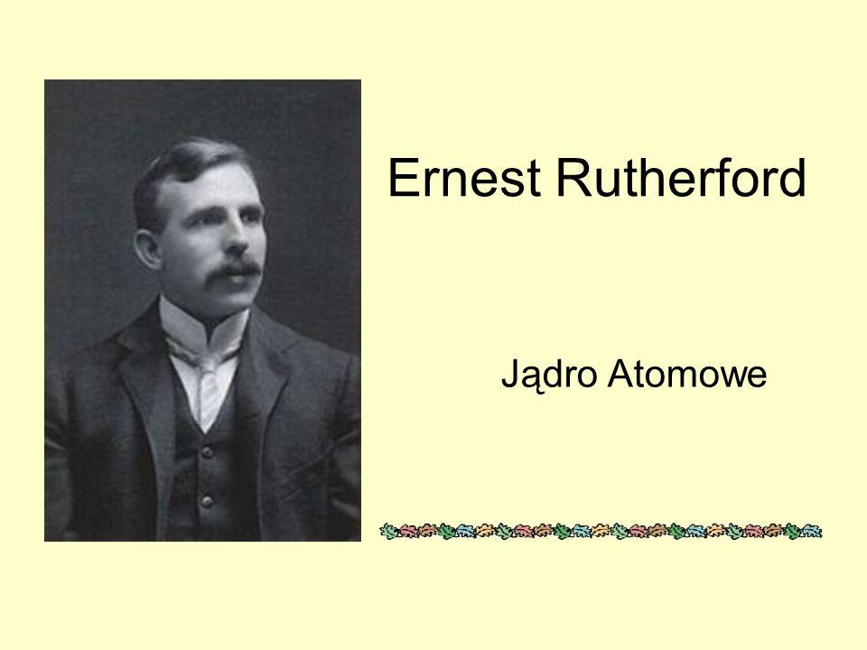Ernest Rutherford Jądro Atomowe
