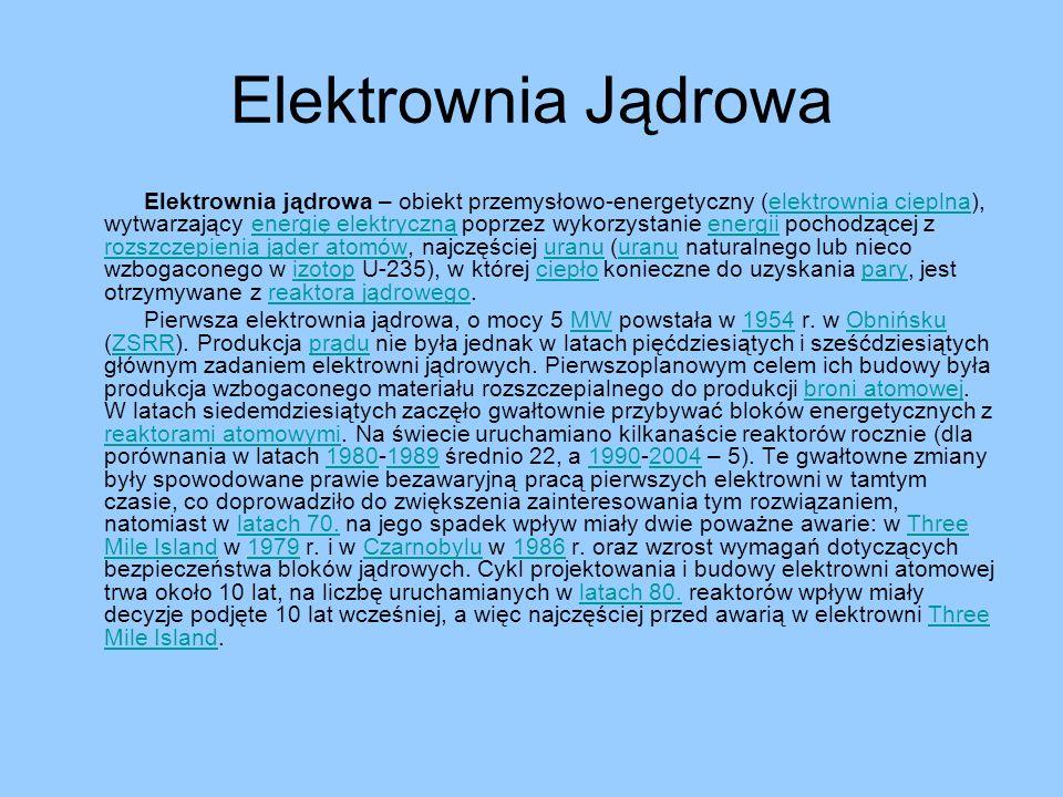 Elektrownia Jądrowa Elektrownia jądrowa – obiekt przemysłowo-energetyczny (elektrownia cieplna), wytwarzający energię elektryczną poprzez wykorzystani