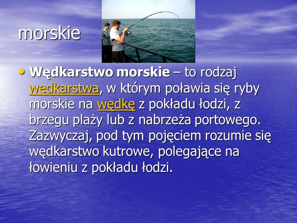 morskie Wędkarstwo morskie – to rodzaj wwww ęęęę dddd kkkk aaaa rrrr ssss tttt wwww aaaa, w którym poławia się ryby morskie na w w w w w ęęęę dddd kkk