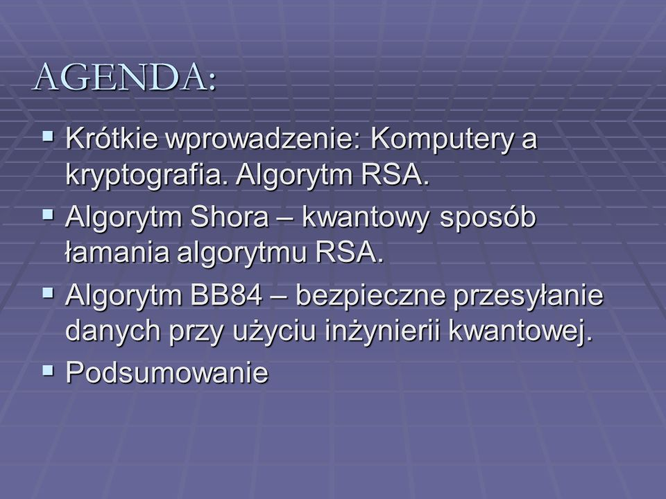 AGENDA: Krótkie wprowadzenie: Komputery a kryptografia. Algorytm RSA. Krótkie wprowadzenie: Komputery a kryptografia. Algorytm RSA. Algorytm Shora – k