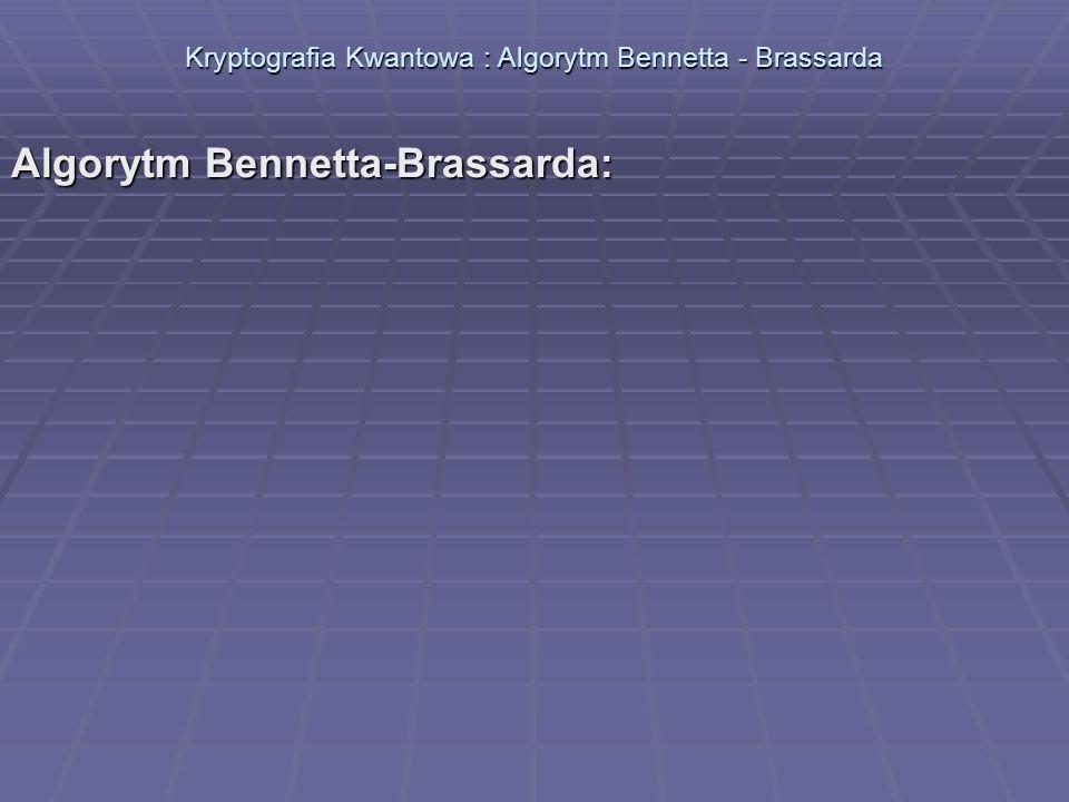 Kryptografia Kwantowa : Algorytm Bennetta - Brassarda Algorytm Bennetta-Brassarda: