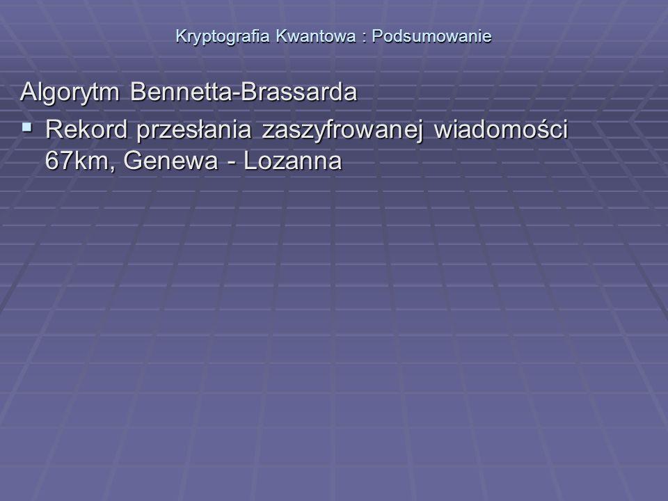 Kryptografia Kwantowa : Podsumowanie Algorytm Bennetta-Brassarda Rekord przesłania zaszyfrowanej wiadomości 67km, Genewa - Lozanna Rekord przesłania z