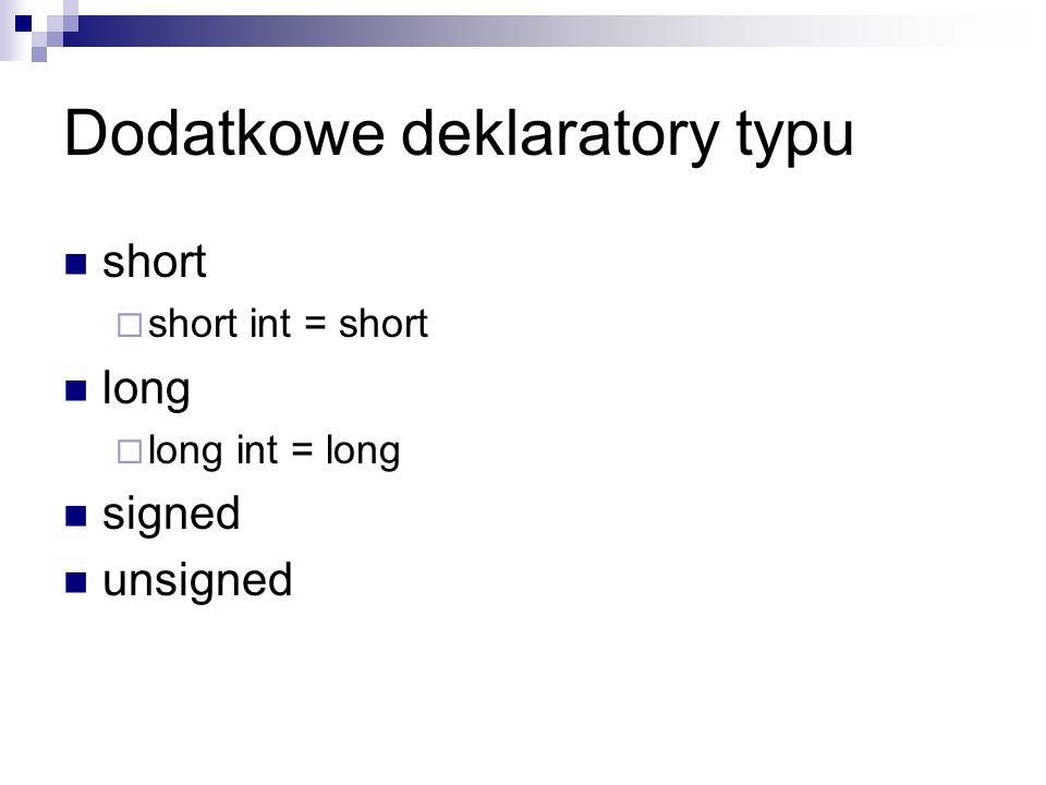 Dodatkowe deklaratory typu short short int = short long long int = long signed unsigned