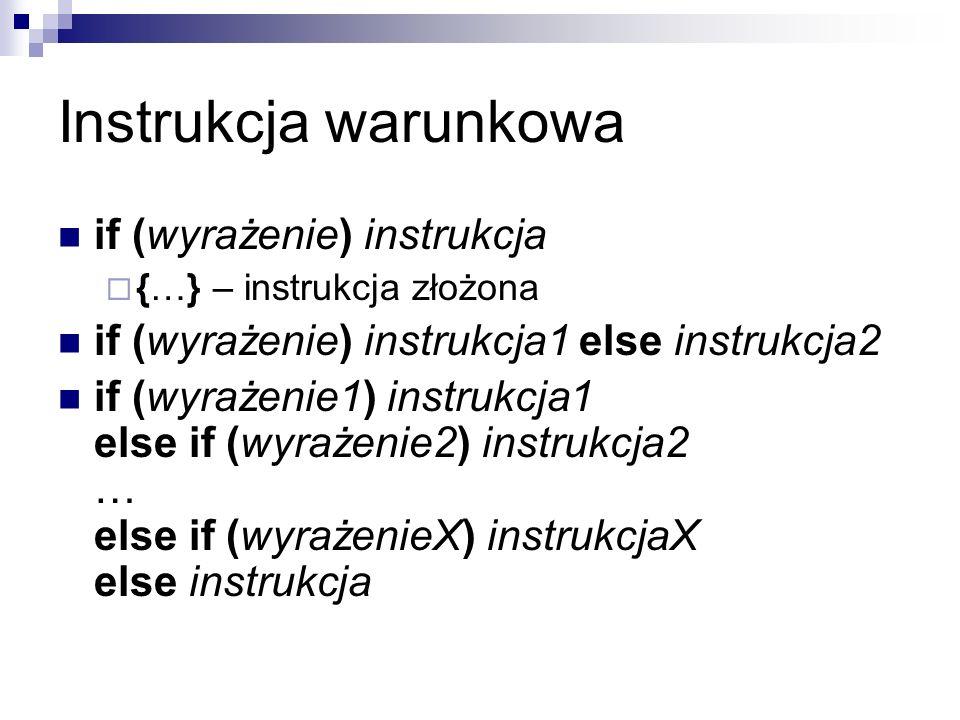 Instrukcja warunkowa if (wyrażenie) instrukcja {…} – instrukcja złożona if (wyrażenie) instrukcja1 else instrukcja2 if (wyrażenie1) instrukcja1 else i