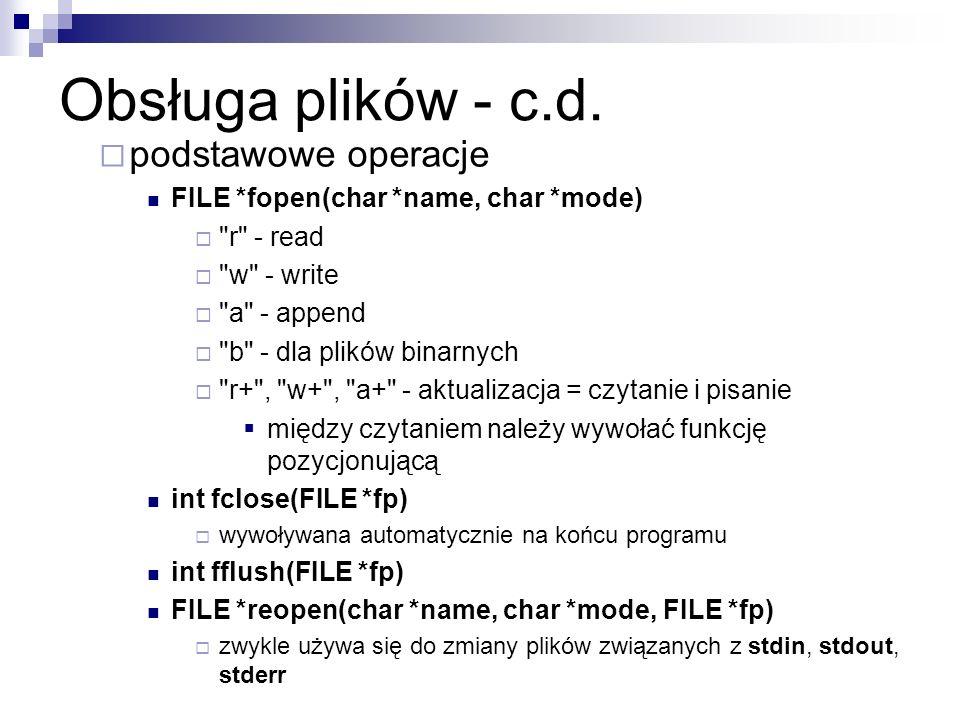 Obsługa plików - c.d. podstawowe operacje FILE *fopen(char *name, char *mode)