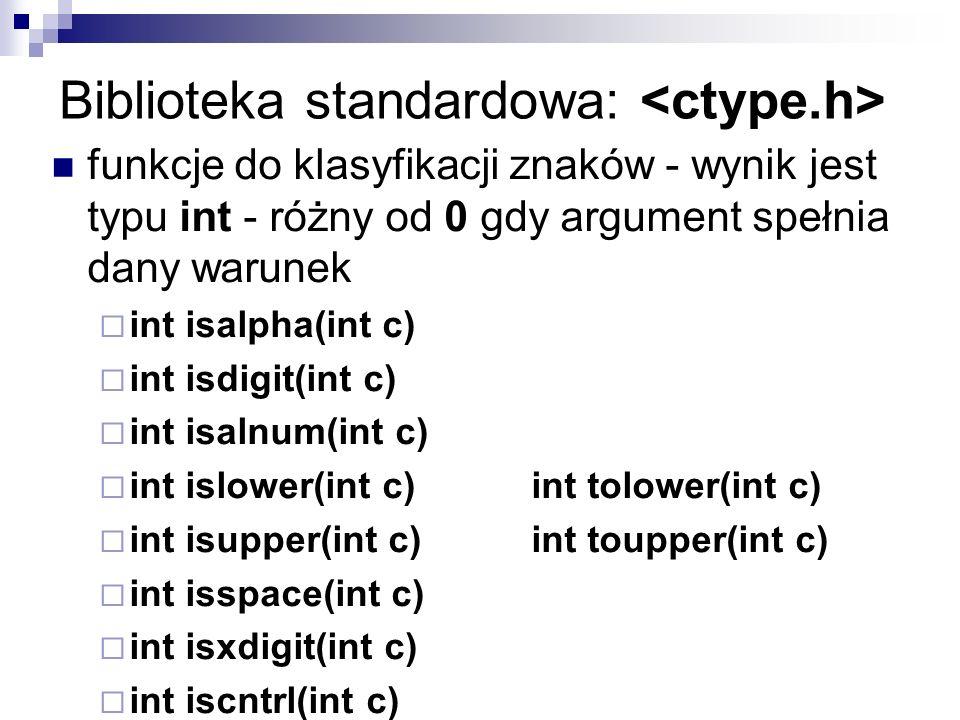 Biblioteka standardowa: funkcje do klasyfikacji znaków - wynik jest typu int - różny od 0 gdy argument spełnia dany warunek int isalpha(int c) int isd