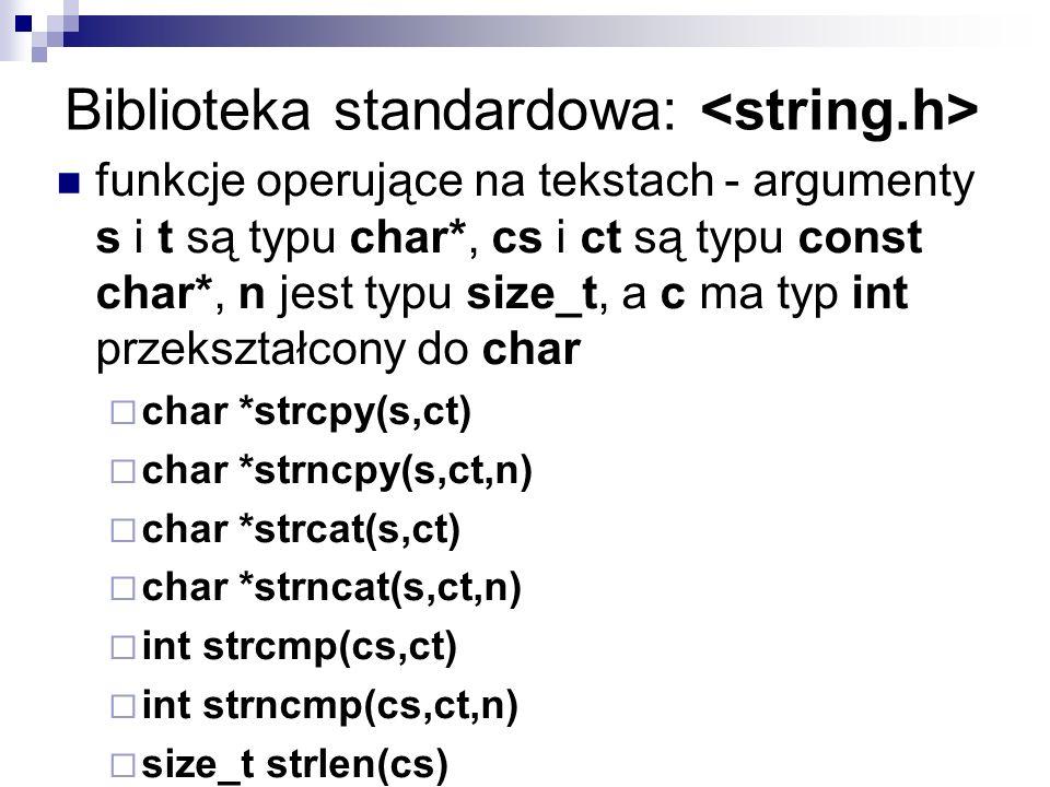 Biblioteka standardowa: funkcje operujące na tekstach - argumenty s i t są typu char*, cs i ct są typu const char*, n jest typu size_t, a c ma typ int