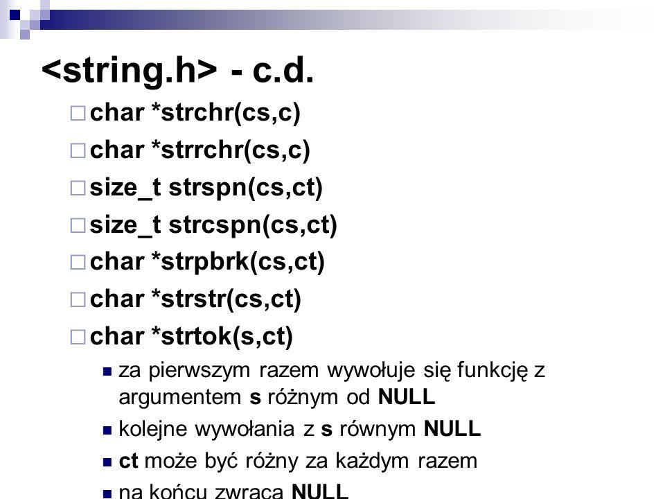 - c.d. char *strchr(cs,c) char *strrchr(cs,c) size_t strspn(cs,ct) size_t strcspn(cs,ct) char *strpbrk(cs,ct) char *strstr(cs,ct) char *strtok(s,ct) z