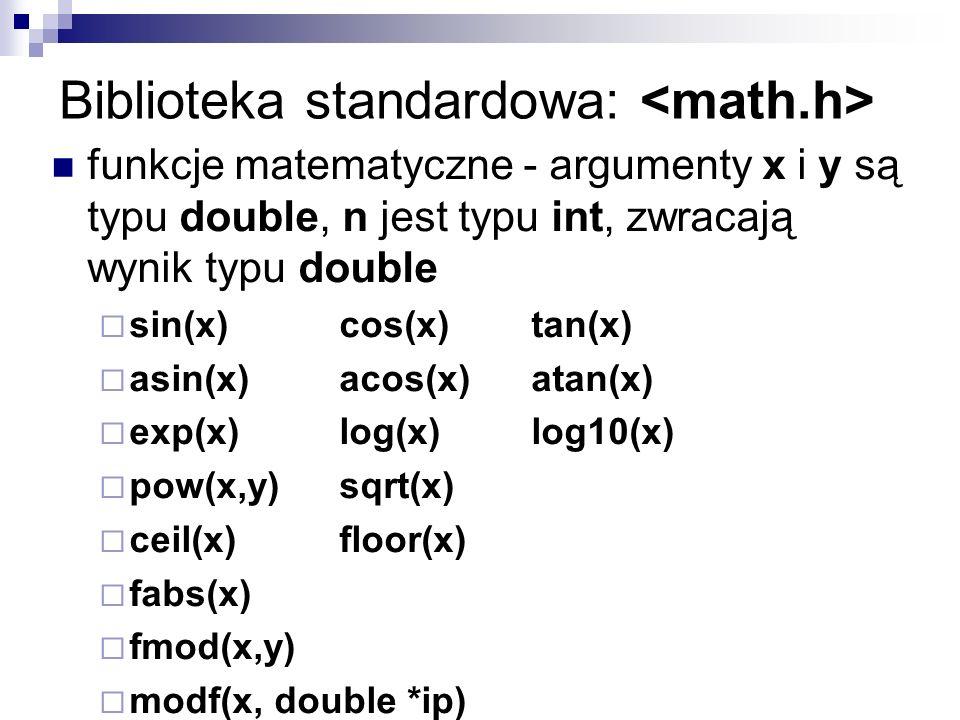 Biblioteka standardowa: funkcje matematyczne - argumenty x i y są typu double, n jest typu int, zwracają wynik typu double sin(x)cos(x)tan(x) asin(x)a
