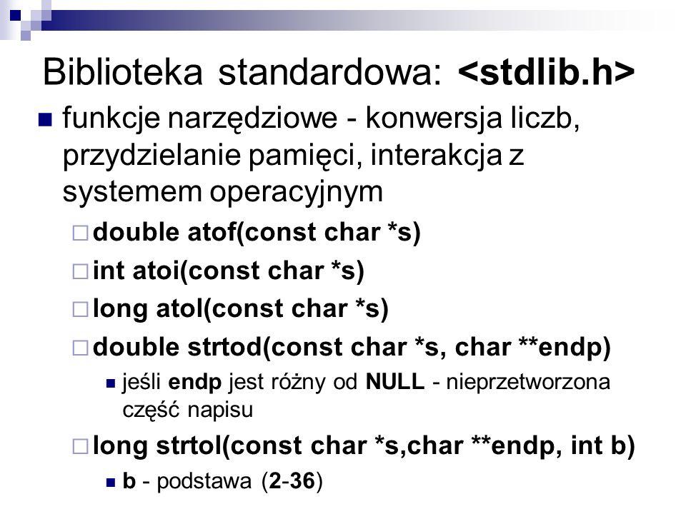 Biblioteka standardowa: funkcje narzędziowe - konwersja liczb, przydzielanie pamięci, interakcja z systemem operacyjnym double atof(const char *s) int