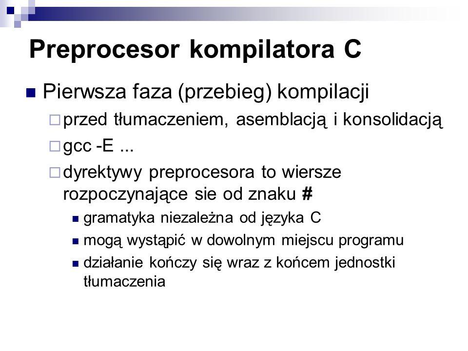 Preprocesor kompilatora C Pierwsza faza (przebieg) kompilacji przed tłumaczeniem, asemblacją i konsolidacją gcc -E... dyrektywy preprocesora to wiersz