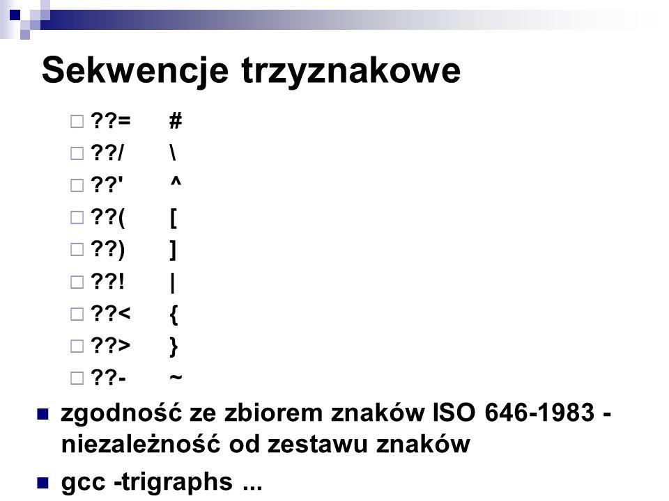 Sekwencje trzyznakowe ??=# ??/\ ??'^ ??([ ??)] ??!| ??<{ ??>} ??-~ zgodność ze zbiorem znaków ISO 646-1983 - niezależność od zestawu znaków gcc -trigr