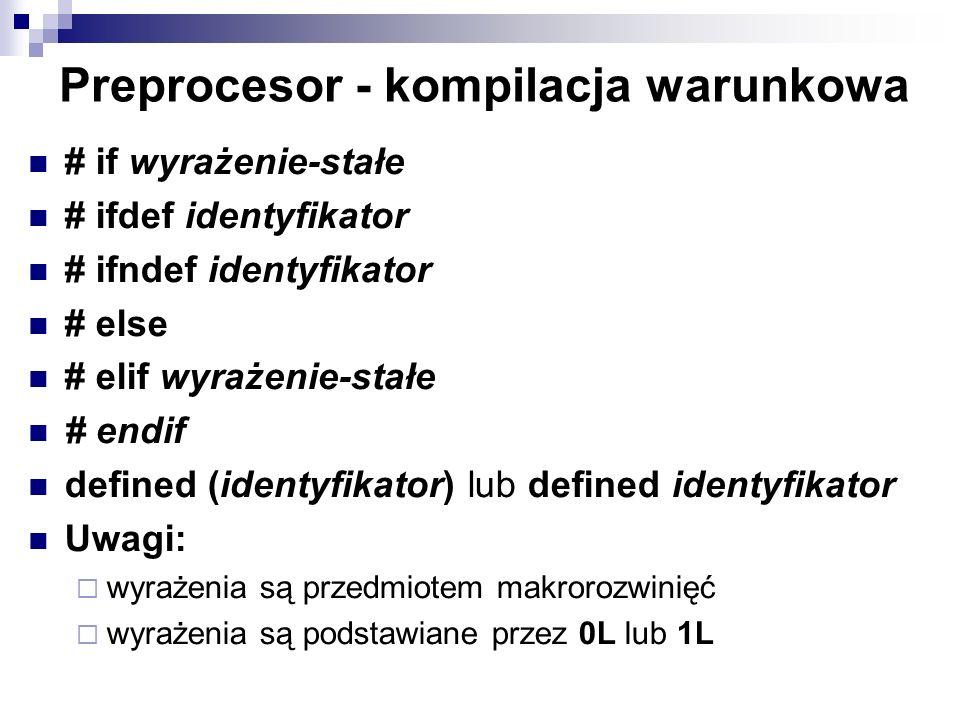 Preprocesor - kompilacja warunkowa # if wyrażenie-stałe # ifdef identyfikator # ifndef identyfikator # else # elif wyrażenie-stałe # endif defined (id