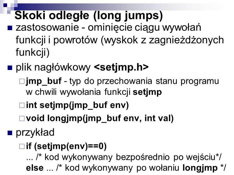 Skoki odległe (long jumps) zastosowanie - ominięcie ciągu wywołań funkcji i powrotów (wyskok z zagnieżdżonych funkcji) plik nagłówkowy jmp_buf - typ d